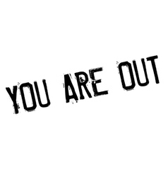 You Are Out rubber stamp vector image