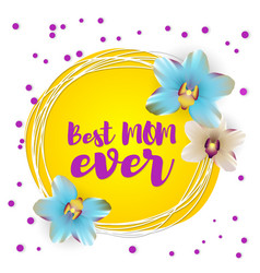 Best mom ever lettering nature orchid backdrop vector
