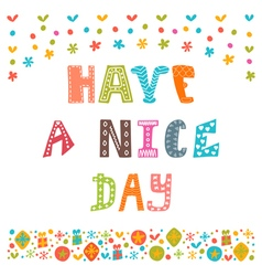 Have a nice day Cute postcard Inspirational and vector image