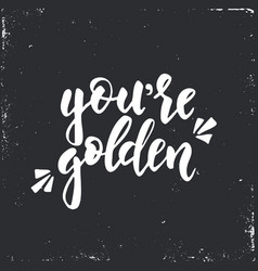 you are golden inspirational hand drawn vector image