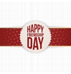 Happy friendship day realistic label on red ribbon vector