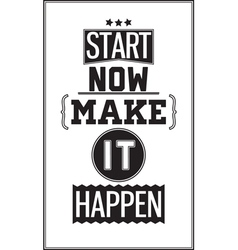 Motivational poster Start Now Make it Happen vector image vector image