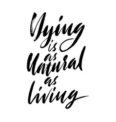 Dying is as natural as living hand drawn vector