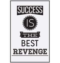 Motivational poster success is the best revenge vector