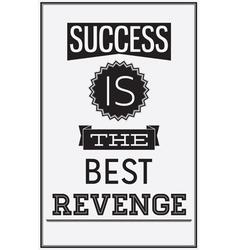 Motivational poster success is the best revenge vector