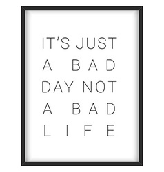 Inspirational quoteits just a bad day not a bad vector