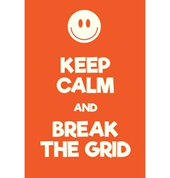 Keep calm and break the grid poster vector