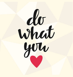 do what you love vector image vector image