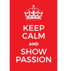 Keep calm and show passion poster vector