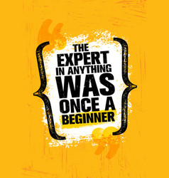 The expert in anything was once a beginner vector