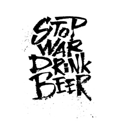 Stop war drink beer cola pen calligraphy font vector