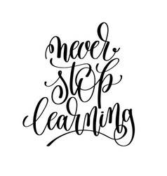 Never stop learning black and white hand written vector