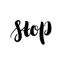 Stop hand drawn calligraphy on white background vector