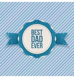 Best dad ever festive emblem with blue ribbon vector