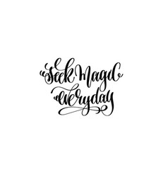 Seek magic everyday hand lettering inscription vector