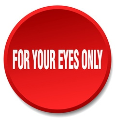 For your eyes only red round flat isolated push vector