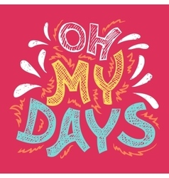 Oh my days hand-lettering t-shirt vector