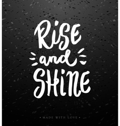 Rise and shine calligraphy vector