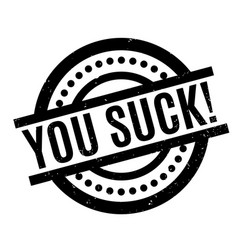 You suck rubber stamp vector