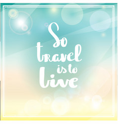 poster so travel is to live typography vector image