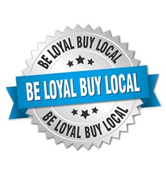 Be loyal buy local 3d silver badge with blue vector