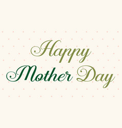 Happy mother day style greeting card vector