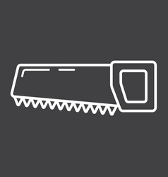 hand saw line icon build and repair handsaw sign vector image