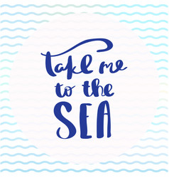 poster take me to the sea inspirational typography vector image vector image