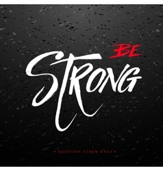 Be strong inspirational calligraphy quote vector