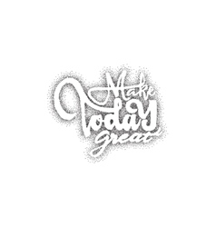 Make today great - hand drawn lettering Dotwork vector image