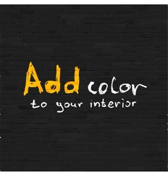 Add color to your interior phrase on black brick vector