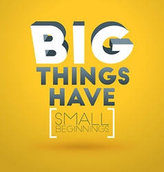 Motivational Typographic Quote - Big things have vector image