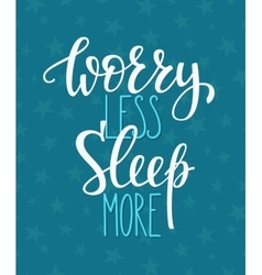 Worry less Sleep more vector image