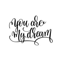 You are my dream black and white hand written vector