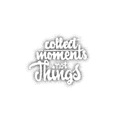 Collect moments not things - hand drawn lettering vector