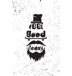 Feel good today hipster motivational quote poster vector