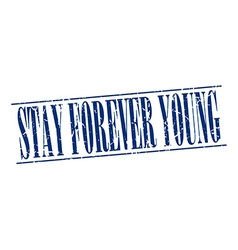 Stay forever young blue grunge vintage stamp vector