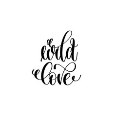 wild love hand lettering inscription positive vector image