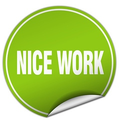 Nice work round green sticker isolated on white vector