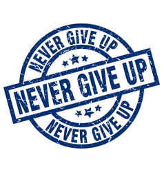 Never give up blue round grunge stamp vector
