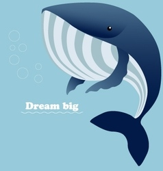 Huge whale and inspiring lettering dream big vector