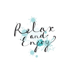 Hand drawn lettering relax and enjoy vector