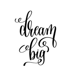 Dream big black and white hand written lettering vector