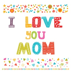 I love you mom cute greeting card happy mothers vector