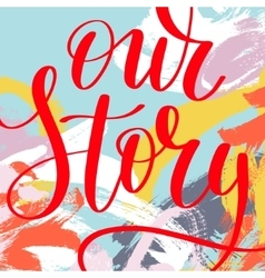 Our story hand written lettering quote about love vector