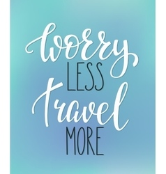 Worry less travel more life style quote vector