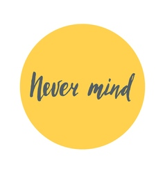 Never mind brush lettering handdrawn vector