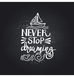 Hand drawn lettering of a phrase never stop vector