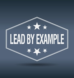 Lead by example hexagonal white vintage retro vector