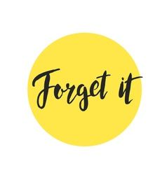 Forget it brush lettering handdrawn vector